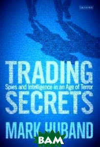 Trading Secrets. Spies and Intelligence in an Age of Terror