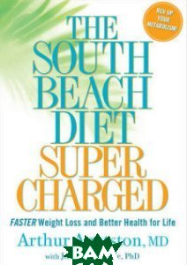 South Beach Diet Supercharged. Faster Weight Loss and Better Health for Life