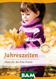 Projektarbeit mit Kindern: Jahreszeiten: Ideen f&252;r die Kita-Praxis ab 5 Jahren