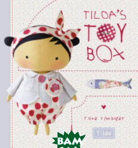 Tilda`s Toy Box. Sewing Patterns for Soft Toys and More from the Magical World of Tilda