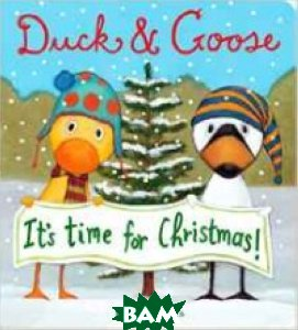 Duck and Goose it`s Time for Christmas. Board book