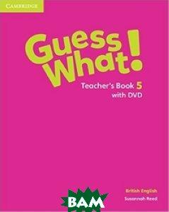 Guess What! Level 5 Teacher`s Book. British English (+ DVD)