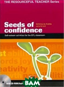 Seeds of Confidence: Self-esteem Activities for the EFL Classroom - Educational Teacher`s Handbook (+ CD-ROM)