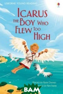 Icarus, the Boy Who Flew Too High. Young Reading 1