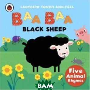 Baa, Baa, Black Sheep: Ladybird Touch and Feel Rhymes. Board book