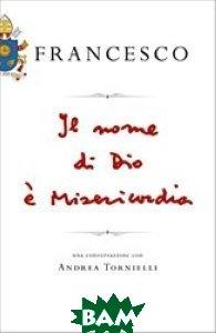 Il nome di Dio&232; misericordia. Una conversazione con Andrea Tornielli