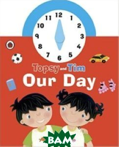 Topsy and Tim: Our Day Clock Book. Board book
