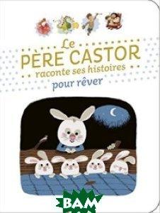 Le P&232;re Castor raconte ses histoires pour r&234;ver. Album