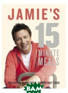 Jamie`s 15 Minute Meals Delicious, Nutritious, Super-Fast Food