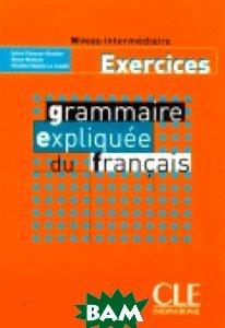Grammaire Expliquee Du Francais Niveau Intermediaire - Cahier d`exercices