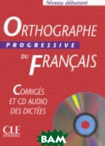Orthographe Progressive Du Francais Debutant Corriges (+ Audio CD)