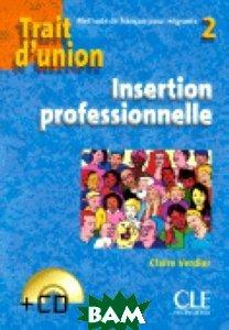 Trait D`Union 2 Cahier Insertion Professionnelle (+ Audio CD)