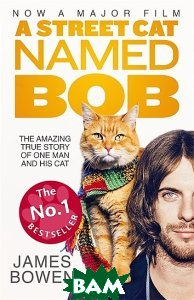 A Street Cat Named Bob. How one man and his cat found hope on the streets
