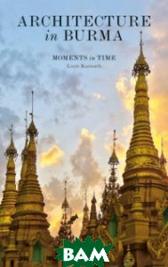 Architecture in Burma. Moments in Time