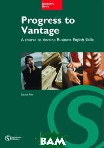 Progress to Vantage. A Course to Develop Business English Skills. Student`s Book
