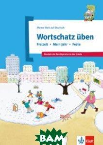 Wortschatz&252;ben. Freizeit - Mein Jahr - Feste. Deutsch als Zweitsprache in der Schule