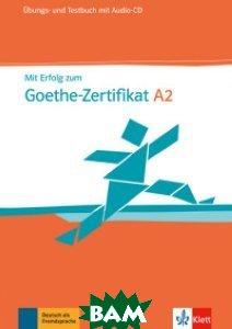Mit Erfolg zum Goethe-Zertifikat A2.&220;bungs - und Testbuch (+ Audio CD)