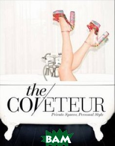 The Coveteur. Private Spaces, Personal Style