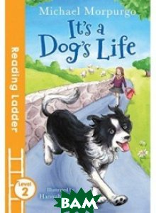 It`s a Dog`s Life (Reading Ladder Level 2)
