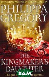 The Kingmaker`s Daughter