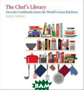 Chef`s Library: Favorite Cookbooks from the World`s Great Kitchens