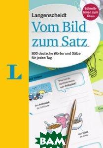 Vom Bild zum Satz. 800 deutsche W&246;rter und S&228;tze f&252;r jeden Tag