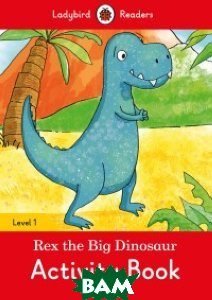 Rex the Big Dinosaur. Activity Book. Level 1