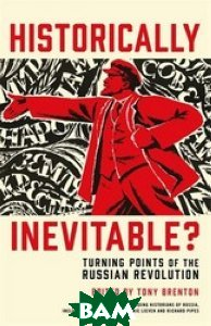 Historically Inevitable? Turning Points of the Russian Revolution