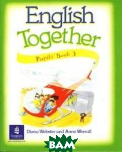 English Together. Pupils' Book 3  Webster Diana, Worrall Anne купить