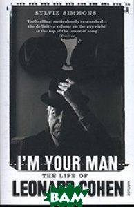 I`m Your Man. The Life Of Leonard Cohen