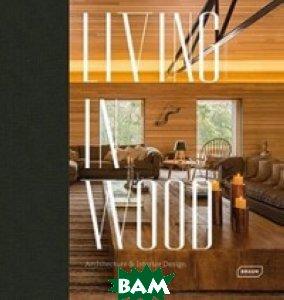 Living in Wood: Architecture&Interior Design