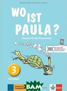 Wo ist Paula? Deutsch f&252;r die Primarstufe. Kursbuch 3