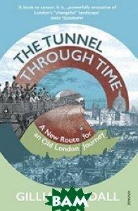 The Tunnel Through Time. A New Route for an Old London Journey