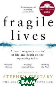 Fragile Lives: A Heart Surgeon s Stories of Life and Death on the Operating Table