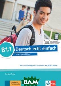 Deutsch echt einfach. B1. 1. Deutsch f&252;r Jugendliche. Kurs- und&220;bungsbuch mit Audios und Videos online