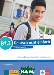 Deutsch echt einfach B1. 2. Deutsch f&252;r Jugendliche. Kurs - und&220;bungsbuch mit Audios und Videos online