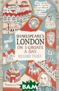 Shakespeare`s London on 5 Groats a Day