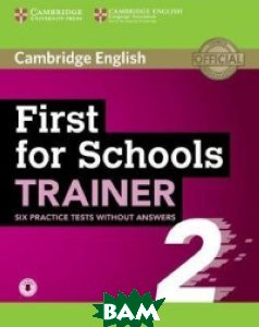 Cambridge English. First for Schools. Trainer 2. Practice Tests without Answers