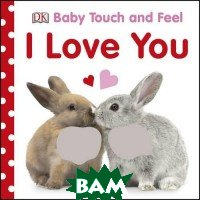 Baby Touch&Feel: I Love You. Board book