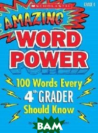 Amazing Word Power. Grade 4. 100 Words Every 4th Grader Should Know