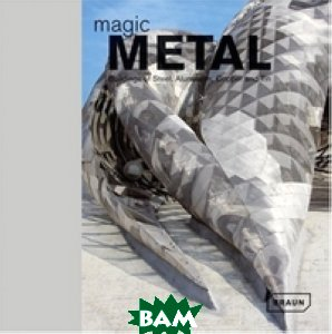 Magic Metal: Buildings of Steel, Aluminum, Copper, and Tin
