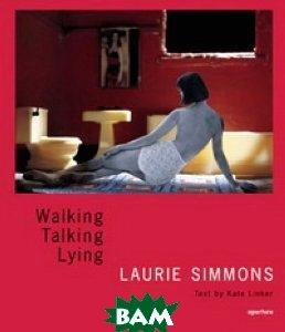Laurie Simmons: Walking, Talking, Lying