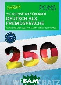 PONS 250 Wortschatz-&220;bungen Deutsch als Fremdsprache: F&252;r Anf&228;nger und Fortgeschrittene. Mit ausf&252;hrlichen L&246;sungen