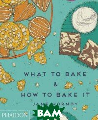 What to Bake&How to Bake It
