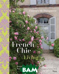 French Chic Living. Simple Ways to Make Your Home Beautiful