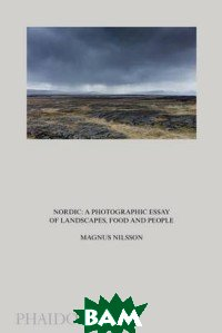 Nordic. A Photographic Essay of Landscapes, Food and People