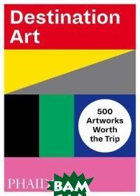 Destination Art. 500 Artworks Worth the Trip