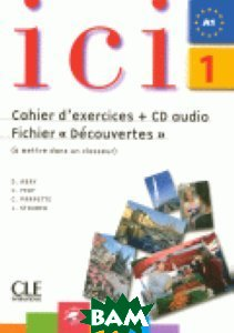 Ici 1 - Cahier d`exercices + CD Audio et Fichier D&233;couvertes (+ Audio CD)