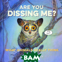 Are You Dissing Me? What Animals Really Think