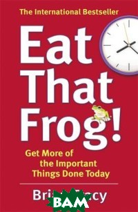 Eat That Frog! Get More of the Important Things Done Today